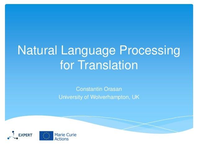 Natural Language Processing for Translation Constantin Orasan University of Wolverhampton, UK