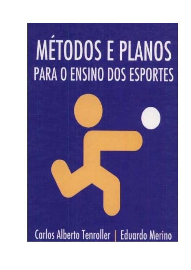 MÉTODOS E PLANOS PARA O ENSINO DOS ESPORTES Carlos Alberto Tenroller & Eduardo Merino  2  SUMÁRIO APRESENTAÇÃO...............