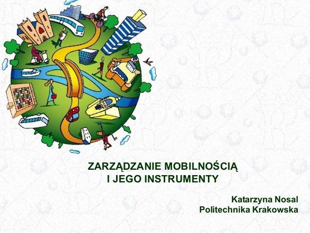 ZARZĄDZANIE MOBILNOŚCIĄ I JEGO INSTRUMENTY Katarzyna Nosal Politechnika Krakowska