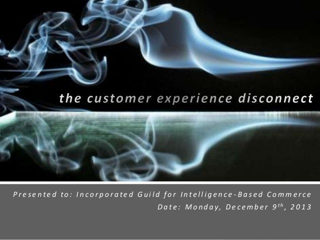 Presented to: Incorporated Guild for Intelligence -Based Commerce D a t e : M o n d a y, D e c e m b e r 9 th, 2 0 1 3