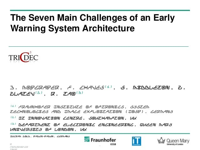 ©Fraunhofer1ISCRAM 2013, Baden-Baden, GermanyThe Seven Main Challenges of an EarlyWarning System ArchitectureJ. Moßgraber,...