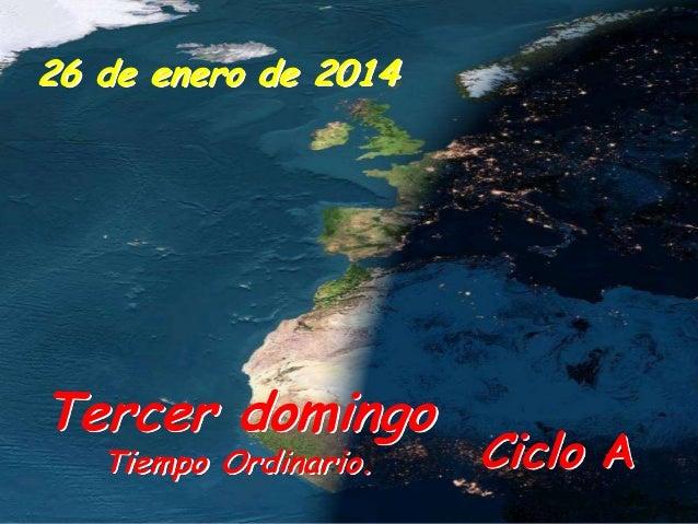 26 de enero de 2014  Tercer domingo Tiempo Ordinario.  Ciclo A