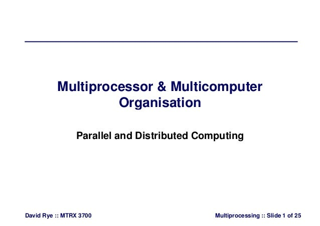 Multiprocessor & Multicomputer OrganisationOrganisation Parallel and Distributed Computing Multiprocessing :: Slide 1 of 2...