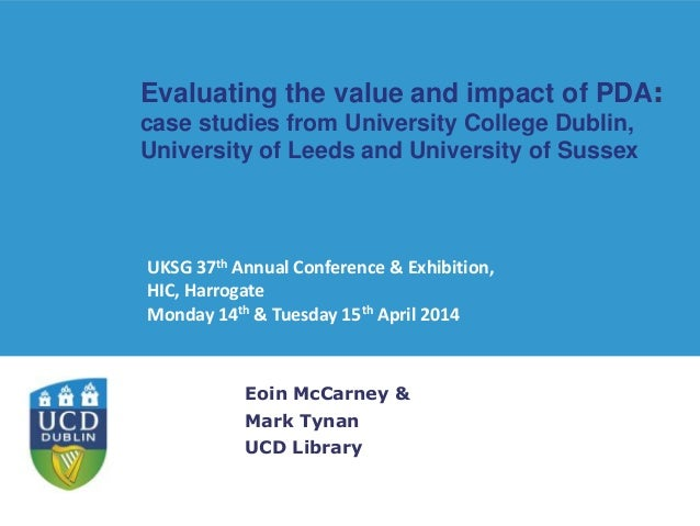 Evaluating the value and impact of PDA: case studies from University College Dublin, University of Leeds and University of...