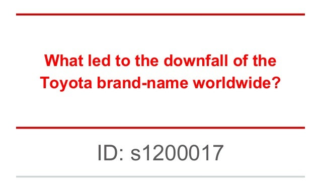 What led to the downfall of the Toyota brand-name worldwide? ID: s1200017