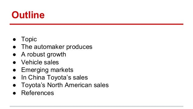 Outline ● Topic ● The automaker produces ● A robust growth ● Vehicle sales ● Emerging markets ● In China Toyota's sales ● ...