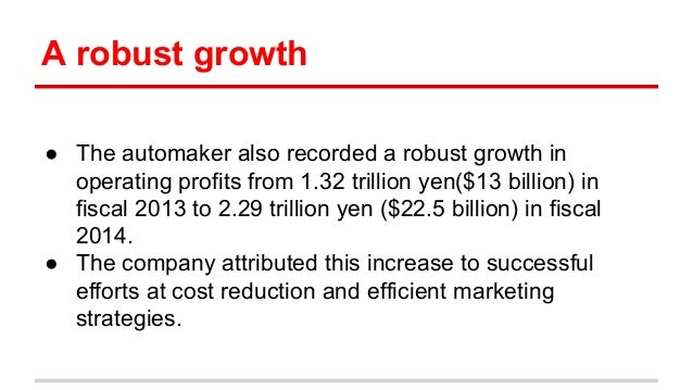 A robust growth ● The automaker also recorded a robust growth in operating profits from 1.32 trillion yen($13 billion) in ...
