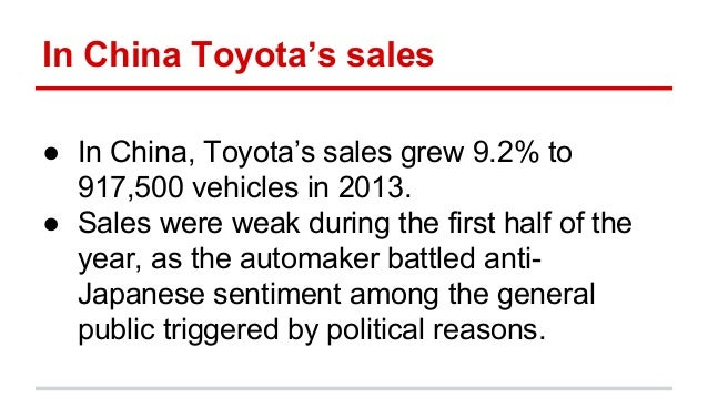 In China Toyota's sales ● In China, Toyota's sales grew 9.2% to 917,500 vehicles in 2013. ● Sales were weak during the fir...