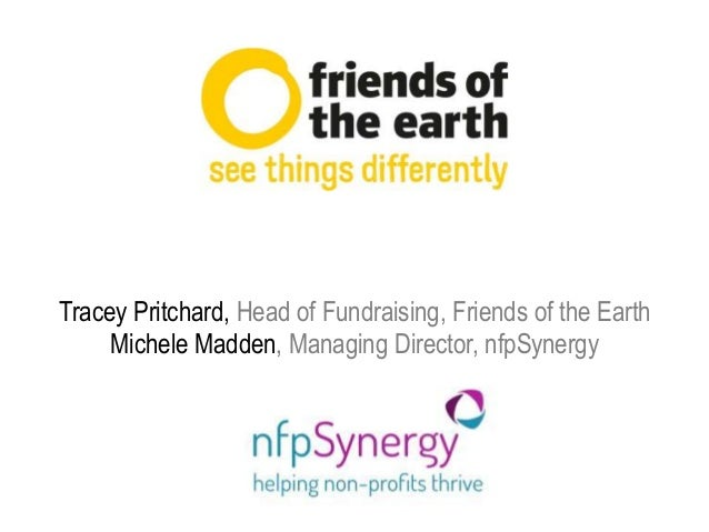 Tracey Pritchard, Head of Fundraising, Friends of the Earth Michele Madden, Managing Director, nfpSynergy
