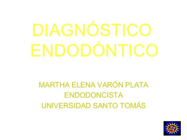DIAGNÓSTICO ENDODÓNTICO MARTHA ELENA VARÓN PLATA ENDODONCISTA UNIVERSIDAD SANTO TOMÁS