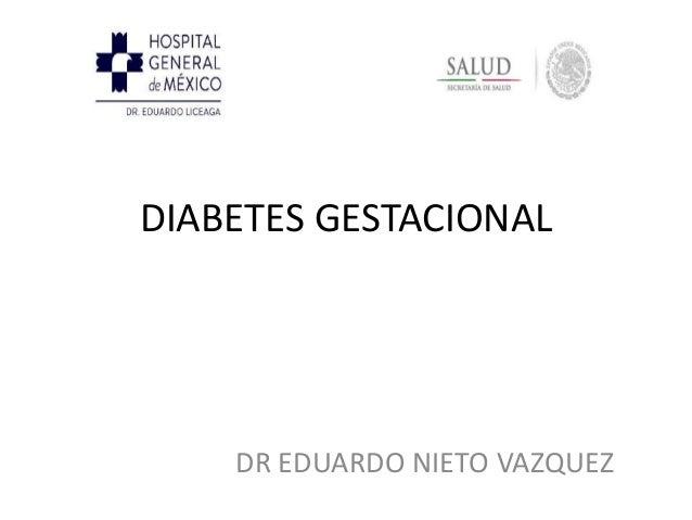 DIABETES GESTACIONAL  DR EDUARDO NIETO VAZQUEZ