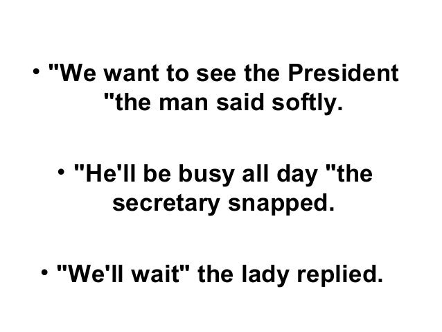 """• """"We want to see the President  """"the man said softly.  • """"He'll be busy all day """"the  secretary snapped.  • """"We'll wait"""" ..."""