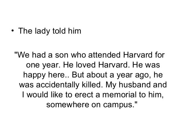 """• The lady told him  """"We had a son who attended Harvard for  one year. He loved Harvard. He was  happy here.. But about a ..."""