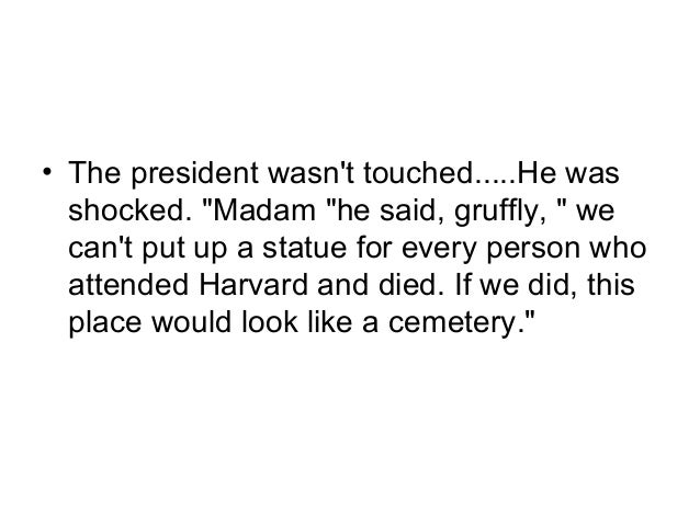 """• The president wasn't touched.....He was  shocked. """"Madam """"he said, gruffly, """" we  can't put up a statue for every person..."""