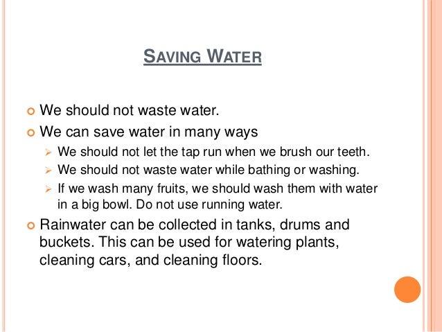 7. SAVING WATER  We should not ...