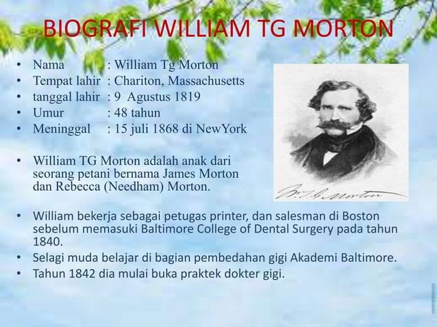 MUTU PENEMUAN WILLIAM TG MORTON • Pada tahun 1841, ia terkenal dalam pengembangan proses baru untuk menambal gigi palsu. •...