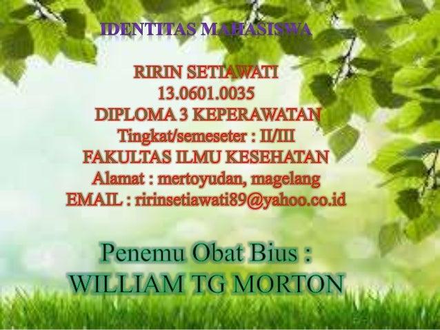 BIOGRAFI WILLIAM TG MORTON • Nama : William Tg Morton • Tempat lahir : Chariton, Massachusetts • tanggal lahir : 9 Agustus...