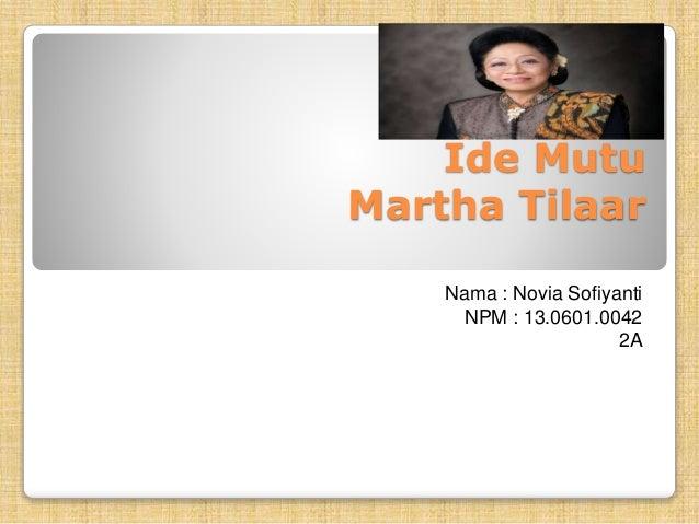 Ide Mutu Martha Tilaar Nama : Novia Sofiyanti NPM : 13.0601.0042 2A