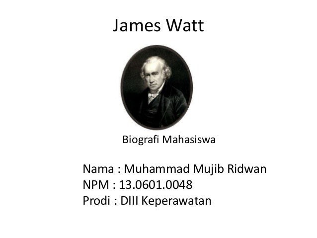 James Watt Biografi Mahasiswa Nama : Muhammad Mujib Ridwan NPM : 13.0601.0048 Prodi : DIII Keperawatan