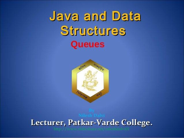 Queues By Nilesh Dalvi Lecturer, Patkar-Varde College.Lecturer, Patkar-Varde College. http://www.slideshare.net/nileshdalv...