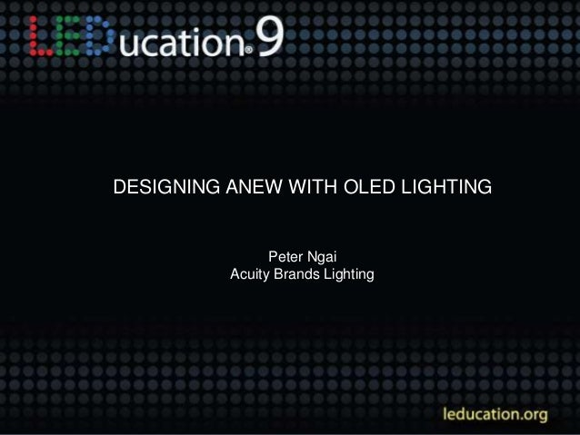 DESIGNING ANEW WITH OLED LIGHTING Peter Ngai Acuity Brands Lighting