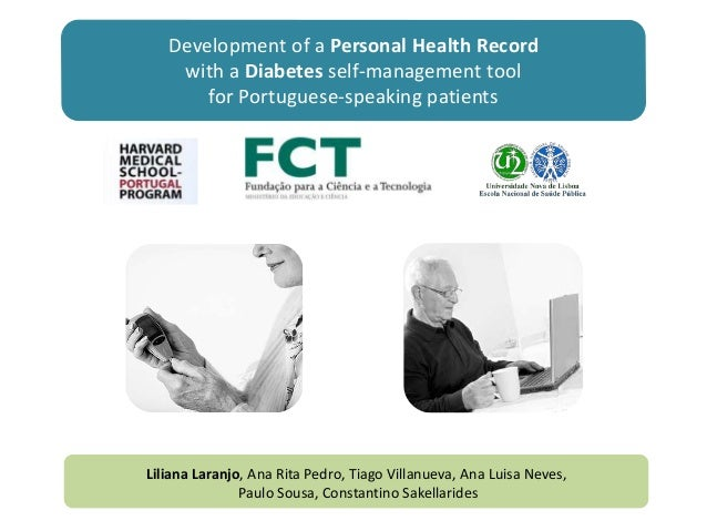 Development of a Personal Health Record with a Diabetes self-management tool for Portuguese-speaking patients Liliana Lara...