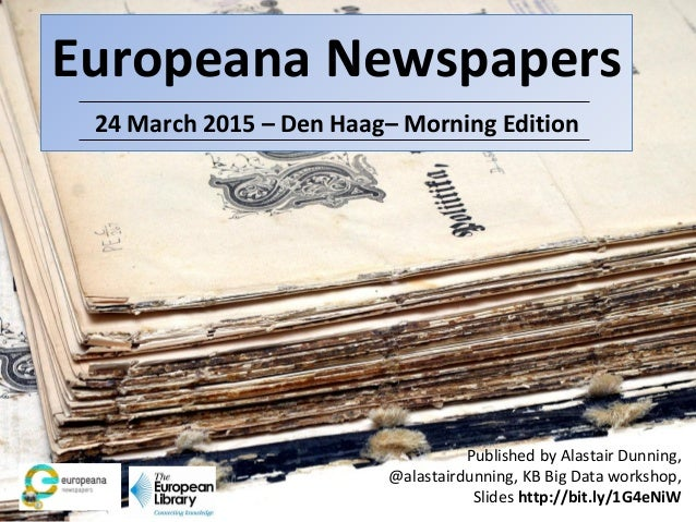 Europeana Newspapers 24 March 2015 – Den Haag– Morning Edition Published by Alastair Dunning, @alastairdunning, KB Big Dat...