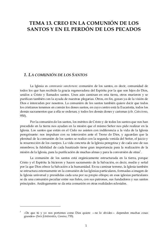 1 TEMA 13. CREO EN LA COMUNIÓN DE LOS SANTOS Y EN EL PERDÓN DE LOS PECADOS 1. LA COMUNIÓN DE LOS SANTOS La Iglesia es comm...