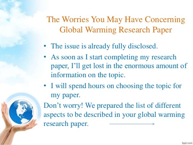 causes of global warming research paper Global warming is a cause for concern for the whole world and it has to be  tackled by all 'global  free global warming papers, essays, and research  papers.
