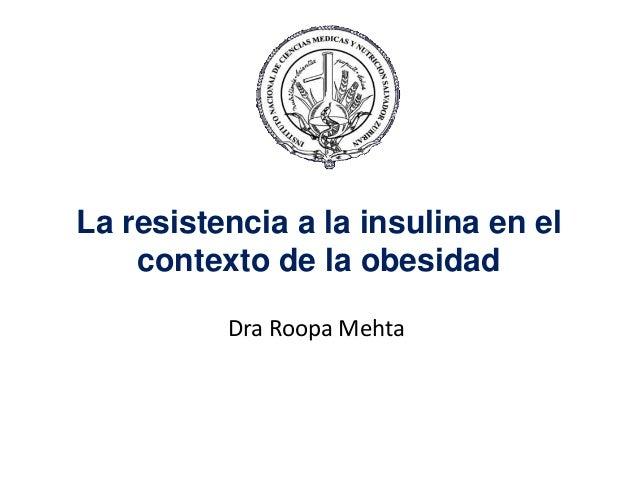 La resistencia a la insulina en el contexto de la obesidad Dra Roopa Mehta