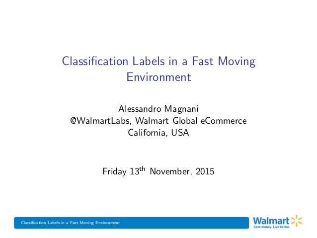 Classification Labels in a Fast Moving Environment Classification Labels in a Fast Moving Environment Alessandro Magnani @Wa...