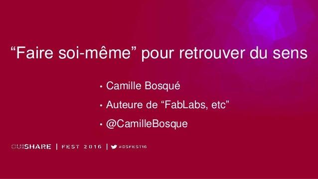 """""""Faire soi-même"""" pour retrouver du sens • Camille Bosqué • Auteure de """"FabLabs, etc"""" • @CamilleBosque"""