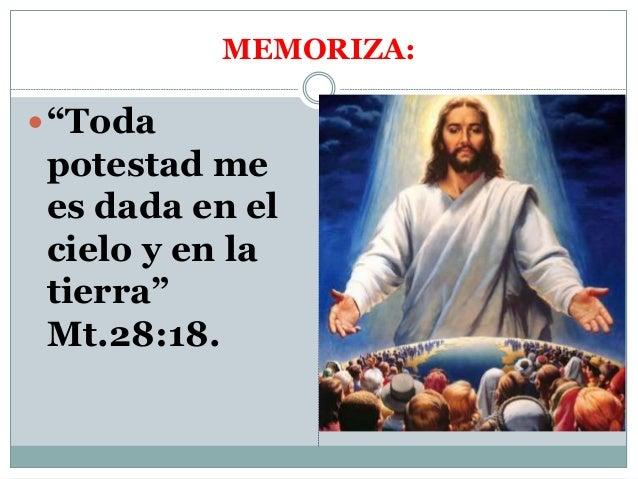 """MEMORIZA: """"Toda potestad me es dada en el cielo y en la tierra"""" Mt.28:18."""