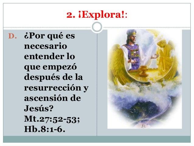 2. ¡Explora!: D. ¿Por qué es necesario entender lo que empezó después de la resurrección y ascensión de Jesús? Mt.27:52-53...