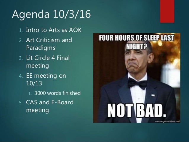 Agenda 10/3/16 1. Intro to Arts as AOK 2. Art Criticism and Paradigms 3. Lit Circle 4 Final meeting 4. EE meeting on 10/13...
