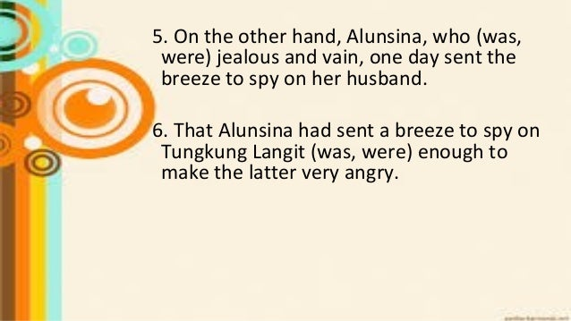 5. On the other hand, Alunsina, who (was, were) jealous and vain, one day sent the breeze to spy on her husband. 6. That A...