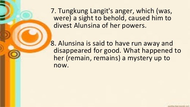 7. Tungkung Langit's anger, which (was, were) a sight to behold, caused him to divest Alunsina of her powers. 8. Alunsina ...