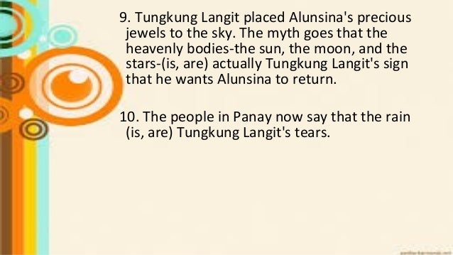 9. Tungkung Langit placed Alunsina's precious jewels to the sky. The myth goes that the heavenly bodies-the sun, the moon,...