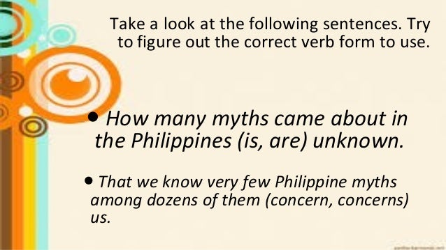 Take a look at the following sentences. Try to figure out the correct verb form to use. ● How many myths came about in the...