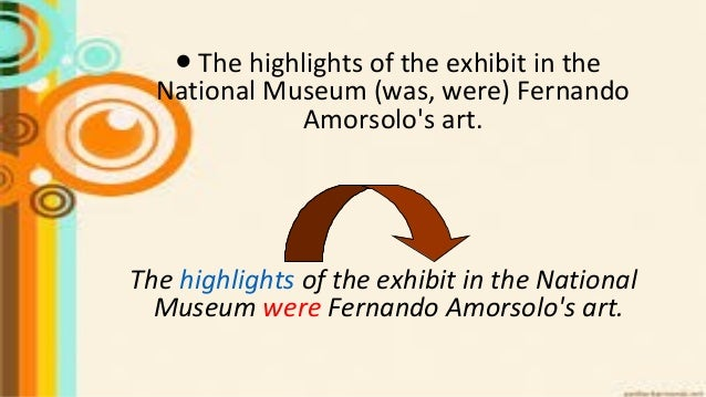 The highlights of the exhibit in the National Museum were Fernando Amorsolo's art. ● The highlights of the exhibit in the ...