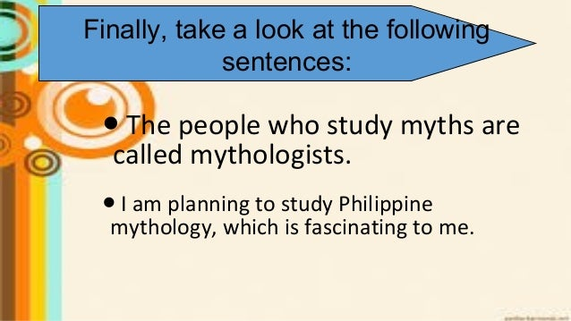 ● The people who study myths are called mythologists. ● I am planning to study Philippine mythology, which is fascinating ...