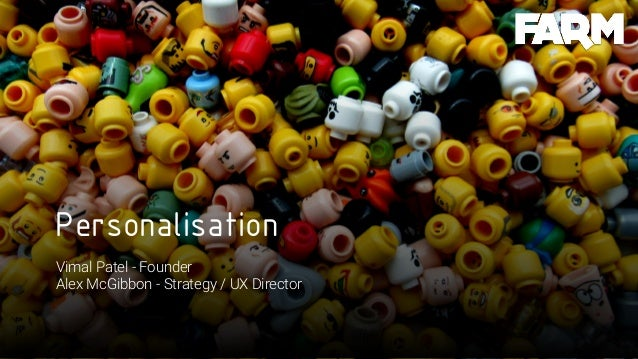 Personalisation Vimal Patel - Founder Alex McGibbon - Strategy / UX Director