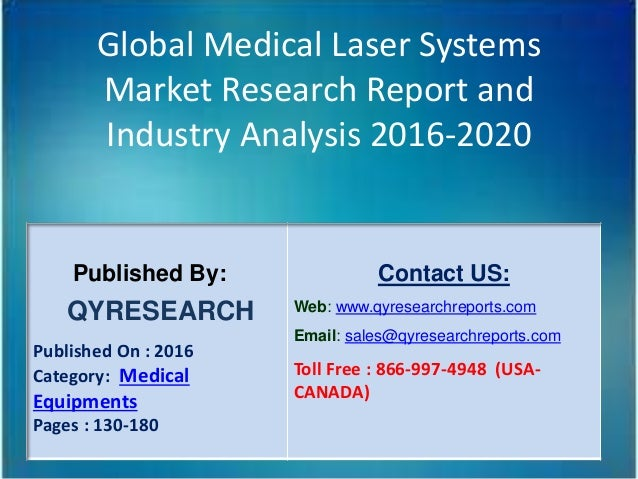 Global Medical Laser Systems Market Research Report and Industry Analysis 2016-2020 Published By: QYRESEARCH Published On ...