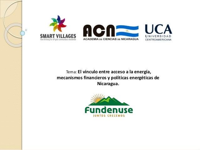 Tema: El vínculo entre acceso a la energía, mecanismos financieros y políticas energéticas de Nicaragua.
