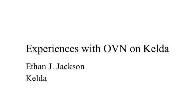 Experiences with OVN on Kelda Ethan J. Jackson Kelda