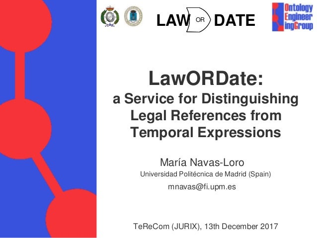 LawORDate: a Service for Distinguishing Legal References from Temporal Expressions María Navas-Loro mnavas@fi.upm.es TeReC...