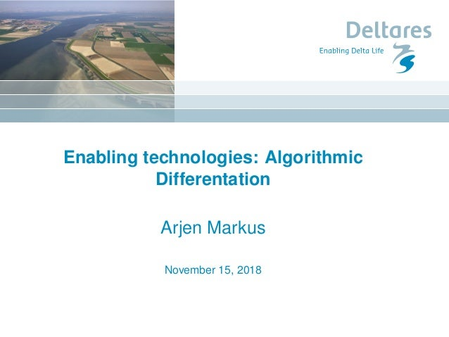 Enabling technologies: Algorithmic Differentation Arjen Markus November 15, 2018