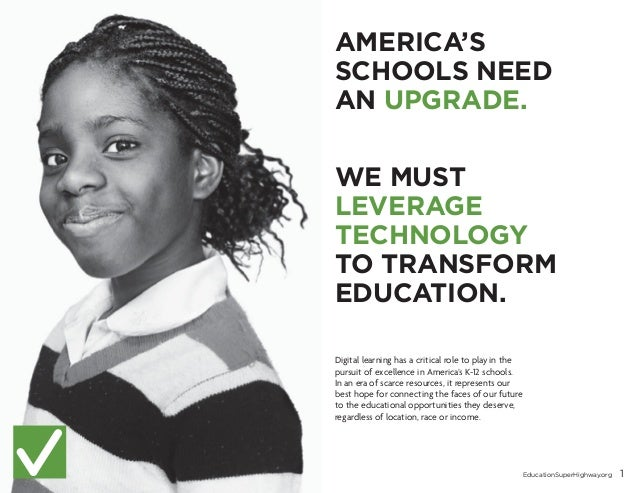 AMERICA'S SCHOOLS NEED AN UPGRADE. WE MUST LEVERAGE TECHNOLOGY TO TRANSFORM EDUCATION. Digital learning has a critical rol...