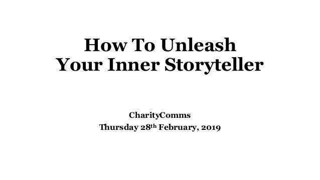 How To Unleash Your Inner Storyteller CharityComms Thursday 28th February, 2019