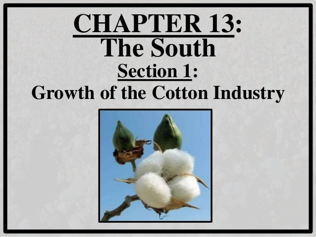 CHAPTER 13: The South Section 1: Growth of the Cotton Industry